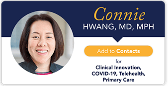 Add Dr. Connie Hwang to your contacts for clinical innovation, COVID-19, telehealth and primary care